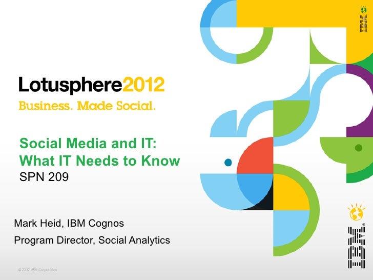 Social Media and IT: What IT Needs to Know SPN 209Mark Heid, IBM CognosProgram Director, Social Analytics