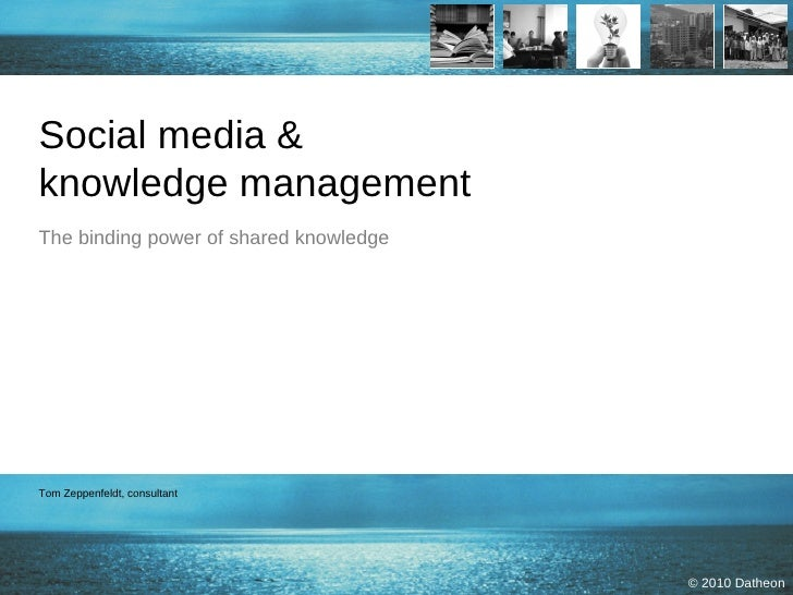 Social media &  knowledge management The binding power of shared knowledge Tom Zeppenfeldt, consultant