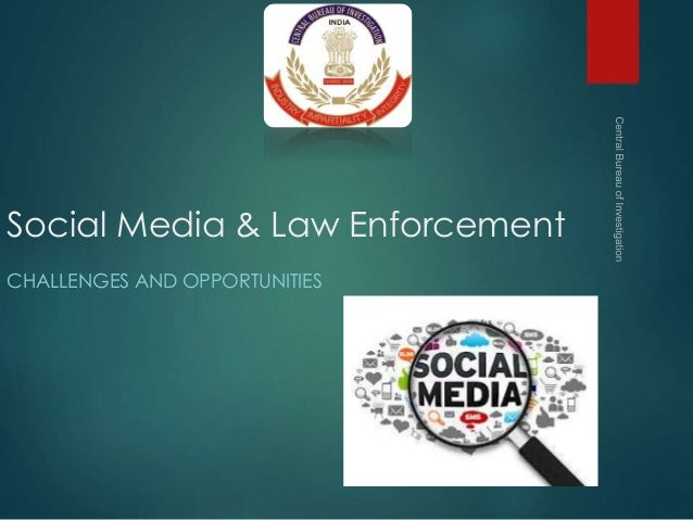 Social Media & Law Enforcement CHALLENGES AND OPPORTUNITIES