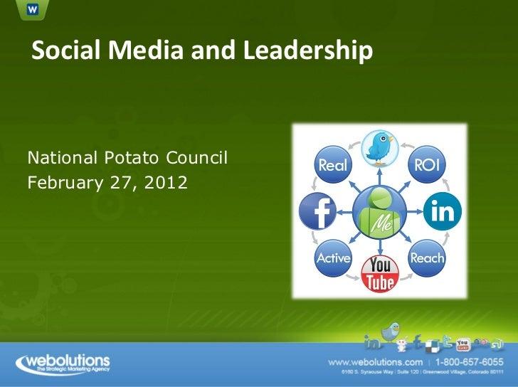 Social Media and Leadership <ul><li>National Potato Council </li></ul><ul><li>February 27, 2012 </li></ul>