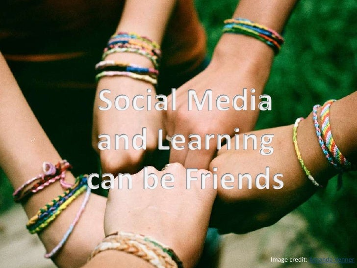 Social Media<br />and Learning<br />can be Friends<br />Image credit: Amanda Venner<br />