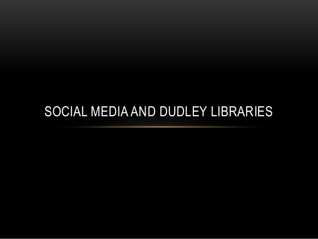 SOCIAL MEDIA AND DUDLEY LIBRARIES
