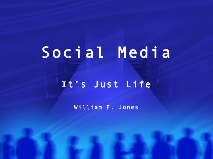 Social Media  It's Just Life     William F. Jones