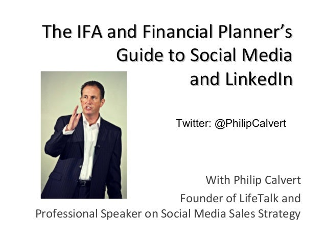 The IFA and Financial Planner'sThe IFA and Financial Planner'sGuide to Social MediaGuide to Social Mediaand LinkedInand Li...