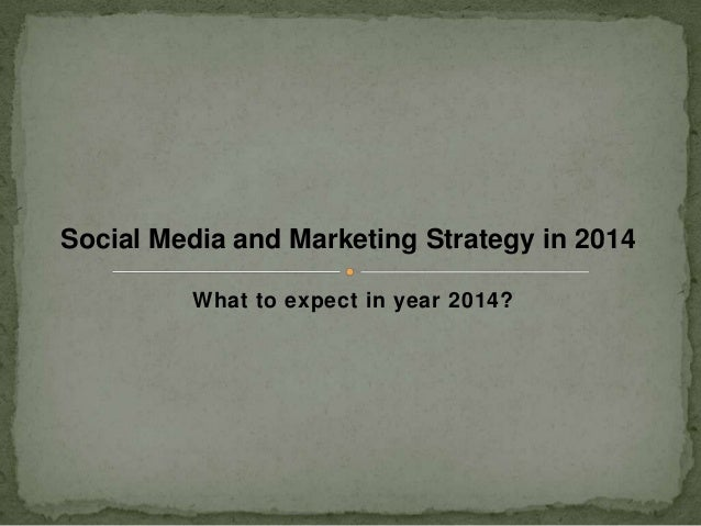 Social Media and Marketing Strategy in 2014 What to expect in year 2014?