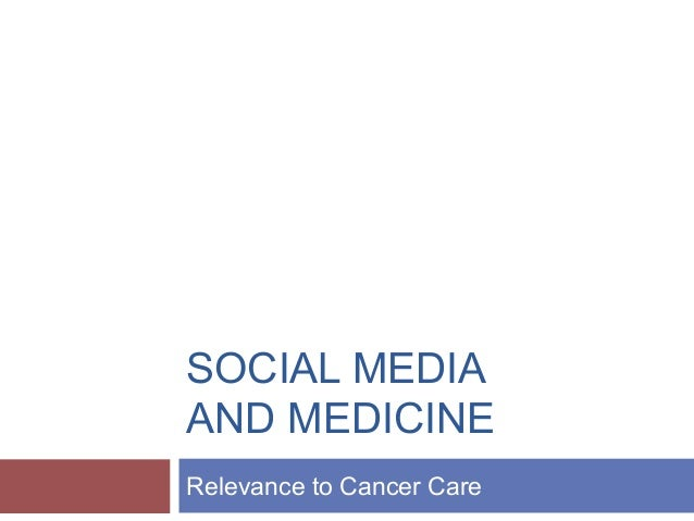 SOCIAL MEDIA AND MEDICINE Relevance to Cancer Care