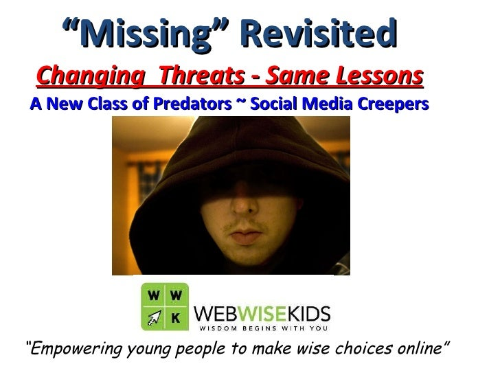 """"""" Missing"""" Revisited Changing  Threats - Same Lessons A New Class of Predators ~ Social Media Creepers """" Empowering young ..."""
