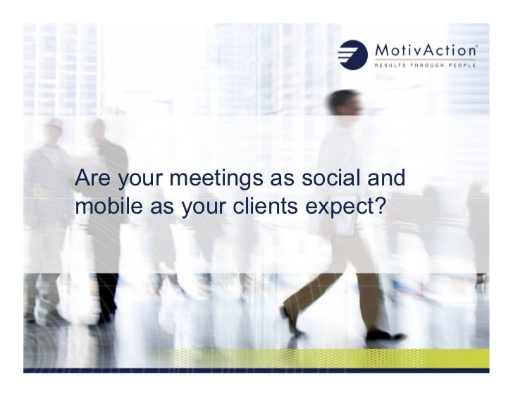 Are your meetings as social andmobile as your clients expect?