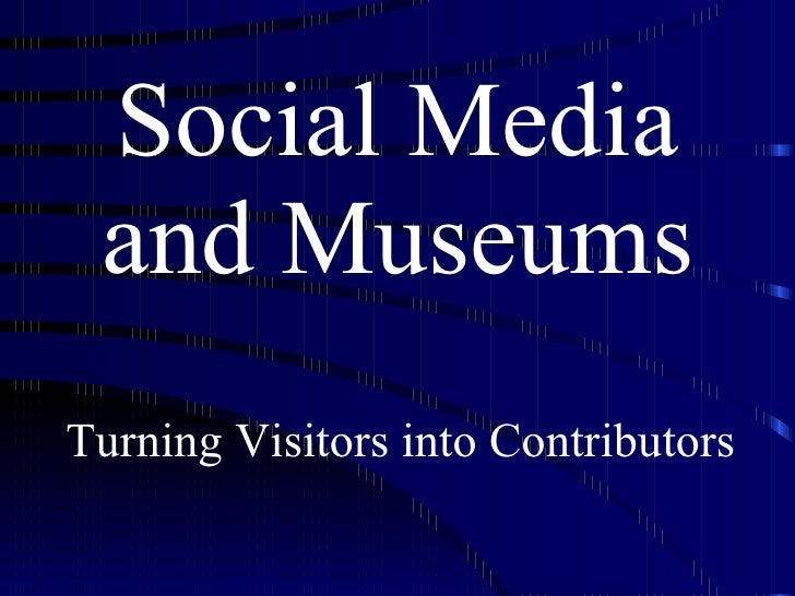 Social Media and Museums Turning Visitors into Contributors