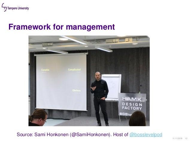 Framework for management 11.11.2019 12 Source: Sami Honkonen (@SamiHonkonen). Host of @bosslevelpod