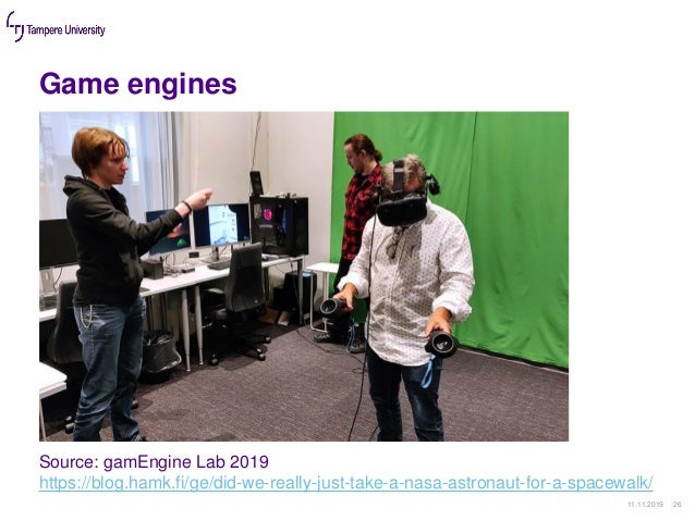 Game engines 11.11.2019 26 Source: gamEngine Lab 2019 https://blog.hamk.fi/ge/did-we-really-just-take-a-nasa-astronaut-for...