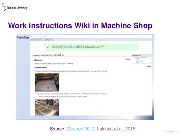 Work instructions Wiki in Machine Shop 11.11.2019 28 Source: Otranen 2012, Lakkala et al. 2015