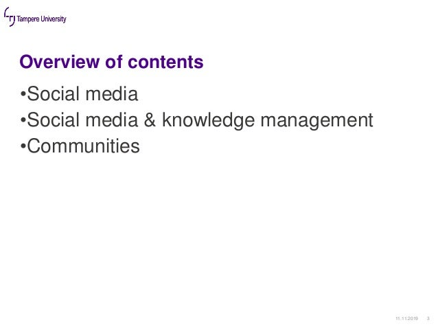 Overview of contents •Social media •Social media & knowledge management •Communities 11.11.2019 3