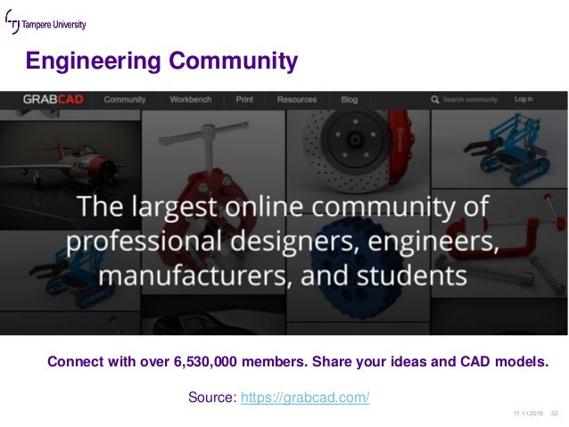 Engineering Community 11.11.2019 32 Source: https://grabcad.com/ Connect with over 6,530,000 members. Share your ideas and...