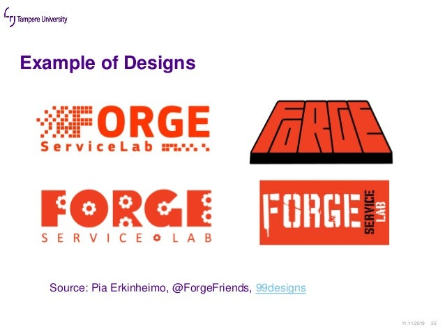 Example of Designs 11.11.2019 35 Source: Pia Erkinheimo, @ForgeFriends, 99designs