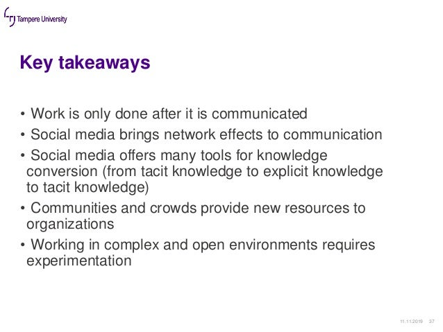Key takeaways • Work is only done after it is communicated • Social media brings network effects to communication • Social...