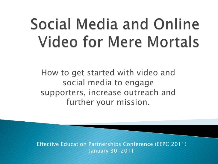 Social Media and Online Video for Mere Mortals<br />How to get started with video and social media to engage supporters, i...