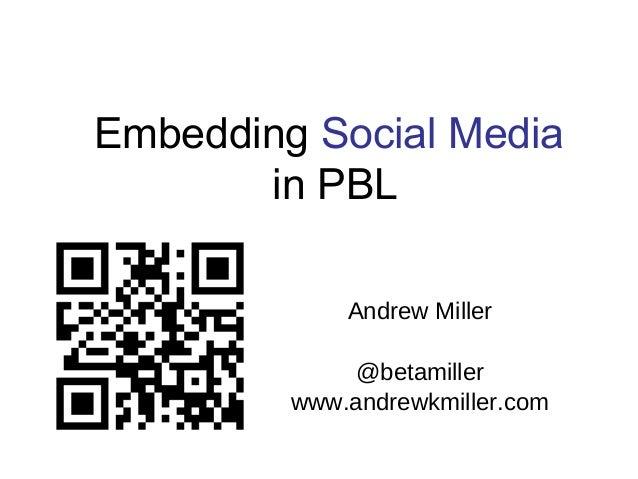 Embedding Social Media in PBL Andrew Miller @betamiller www.andrewkmiller.com