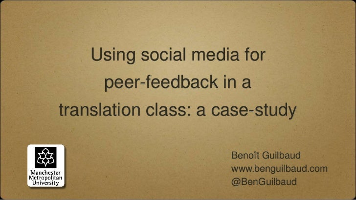Using social media for     peer-feedback in atranslation class: a case-study                      Benoît Guilbaud         ...