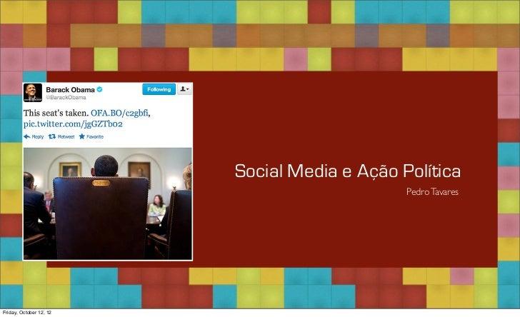 Social Media e Ação Política                                              Pedro TavaresFriday, October 12, 12