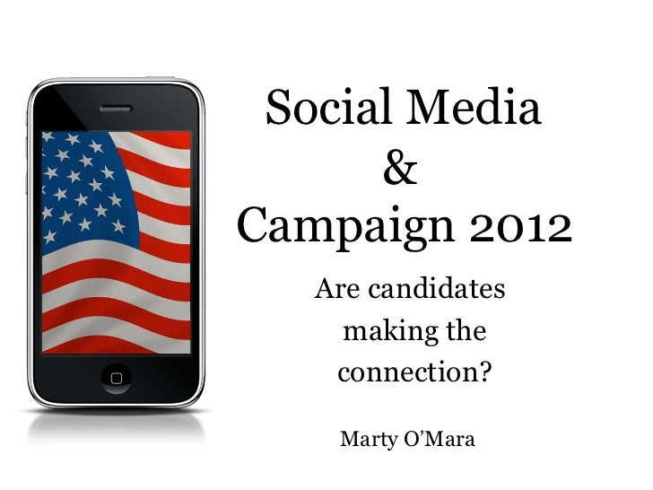 """Social Media      &Campaign 2012   Are candidates     making the    connection?    Marty O""""Mara"""