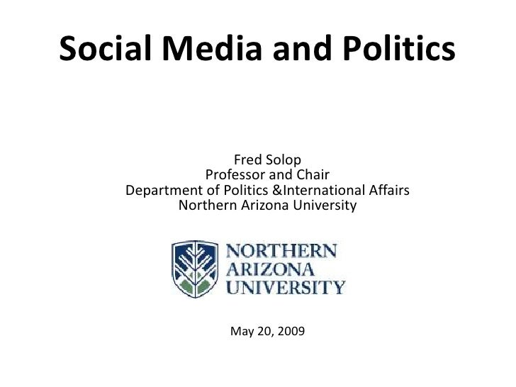 Social Media and Politics                     Fred Solop                Professor and Chair     Department of Politics &In...