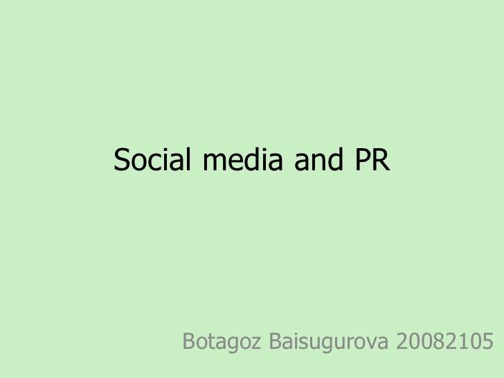 Social media and PR Botagoz Baisugurova 20082105