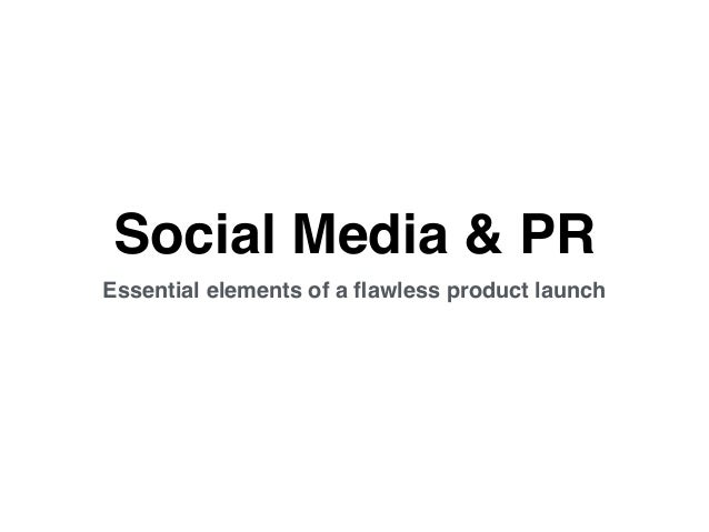 Social Media & PR Essential elements of a flawless product launch
