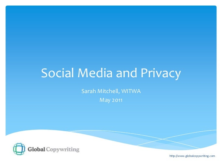 Social Media and Privacy<br />Sarah Mitchell, WITWA<br />May 2011<br />http://www.globalcopywriting.com<br />