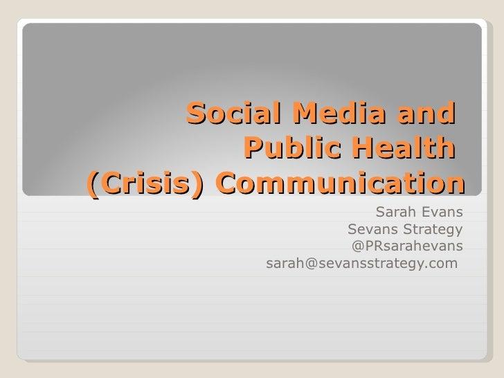 Social Media and           Public Health (Crisis) Communication                        Sarah Evans                     Sev...