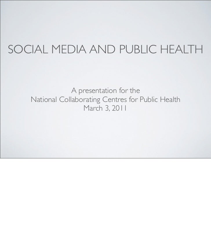 SOCIAL MEDIA AND PUBLIC HEALTH                A presentation for the   National Collaborating Centres for Public Health   ...