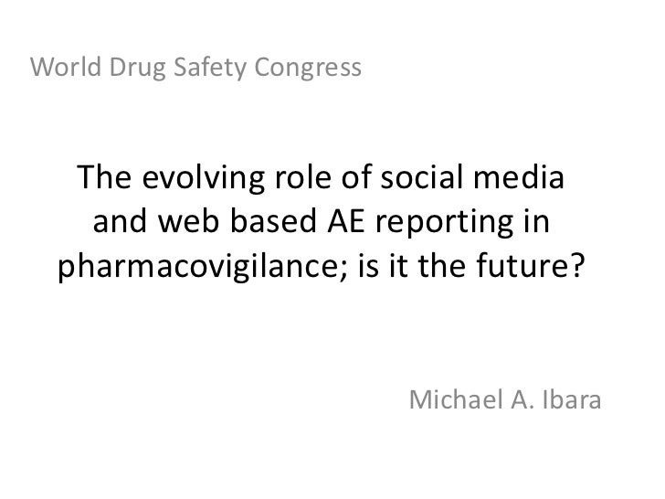 World Drug Safety Congress<br />The evolving role of social media and web based AE reporting in pharmacovigilance; is it t...