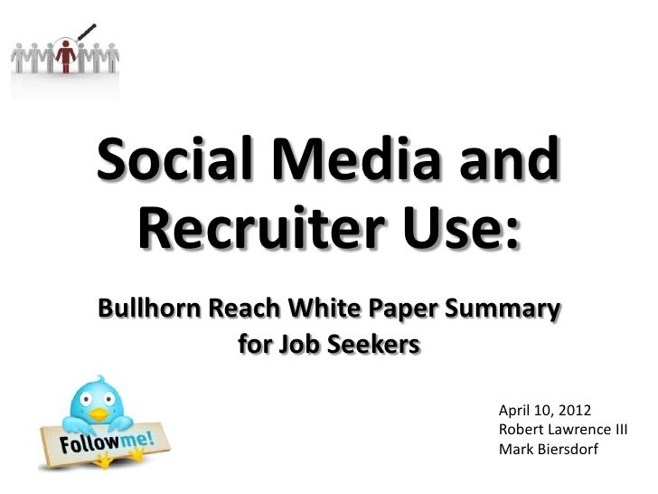 Social Media and Recruiter Use:Bullhorn Reach White Paper Summary           for Job Seekers                             Ap...