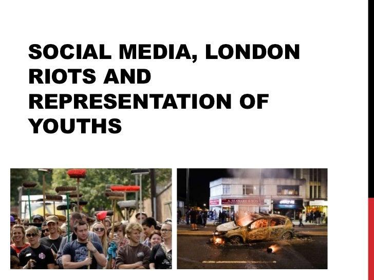 SOCIAL MEDIA, LONDONRIOTS ANDREPRESENTATION OFYOUTHS