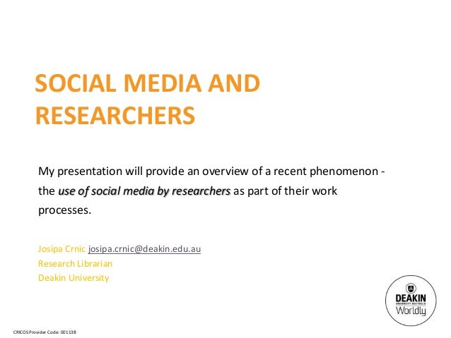 SOCIAL MEDIA AND         RESEARCHERS           My presentation will provide an overview of a recent phenomenon -          ...