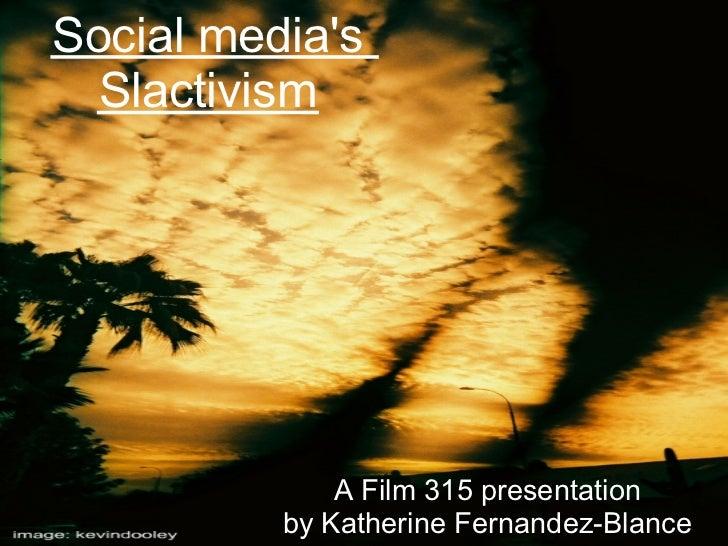 Social medias  Slactivism              A Film 315 presentation          by Katherine Fernandez-Blance