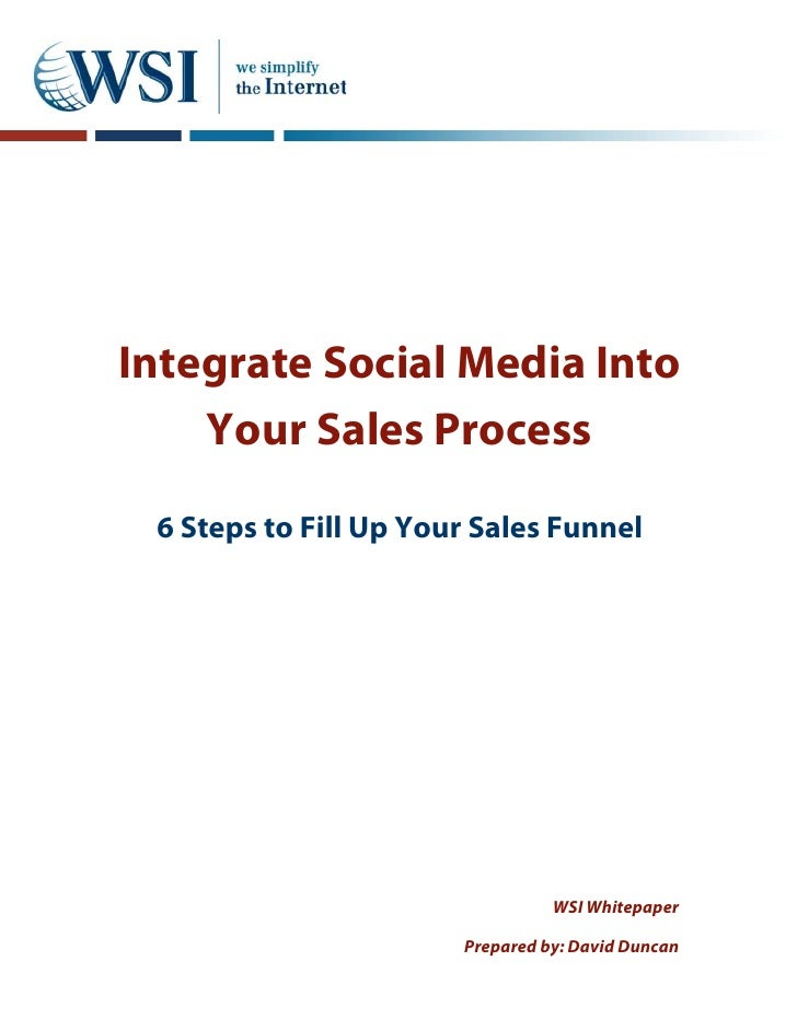 Integrate Social Media Into    Your Sales Process 6 Steps to Fill Up Your Sales Funnel                                 WSI...