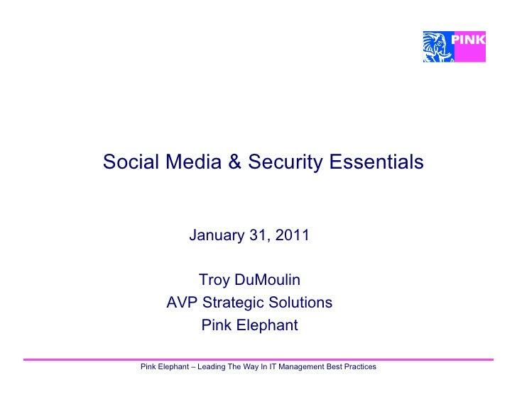 Social Media & Security Essentials                January 31, 2011             Troy DuMoulin          AVP Strategic Soluti...