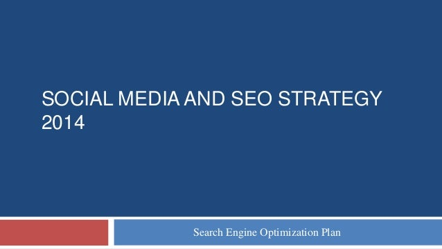 SOCIAL MEDIA AND SEO STRATEGY 2014 Search Engine Optimization Plan