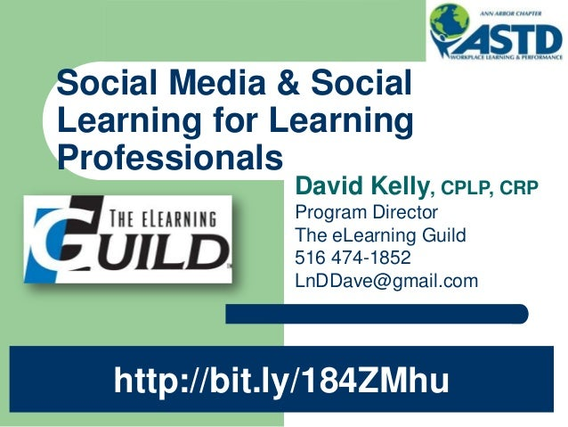 David Kelly, CPLP, CRPProgram DirectorThe eLearning Guild516 474-1852LnDDave@gmail.comSocial Media & SocialLearning for Le...