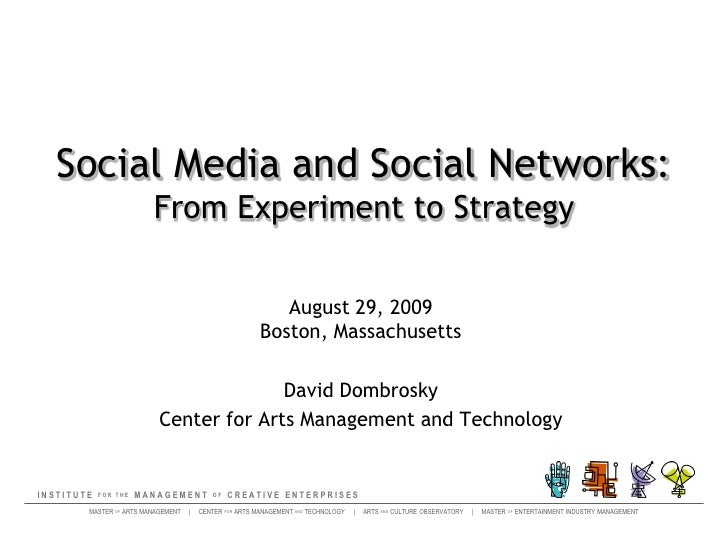 Social Media and Social Networks:From Experiment to Strategy<br />August 29, 2009Boston, Massachusetts <br />David Dombros...
