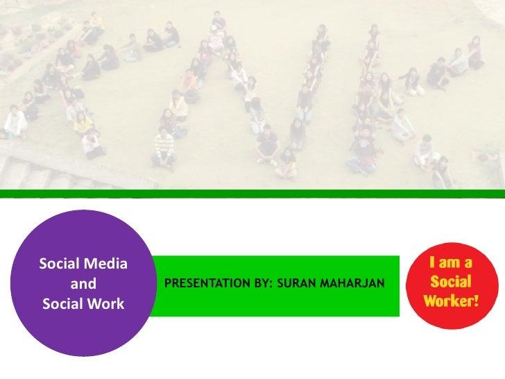 Social Media and <br />Social Work<br />Presentation By: Suran Maharjan<br />