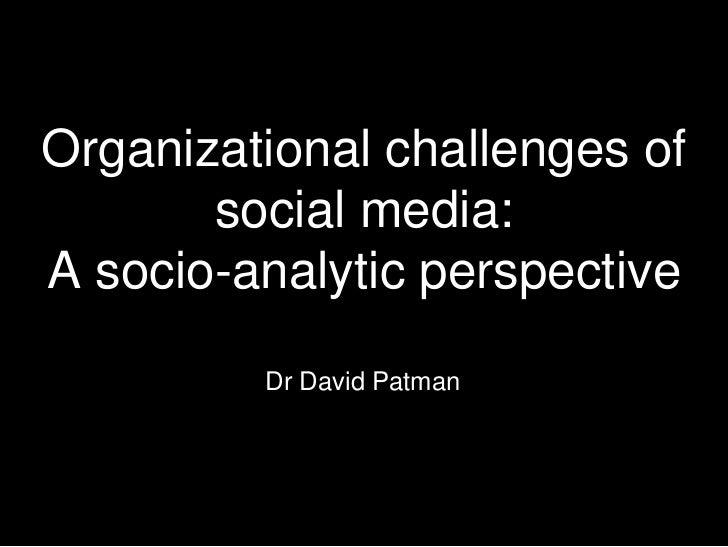 Organizational challenges of social media: A socio-analytic perspective <br />Dr David Patman<br />