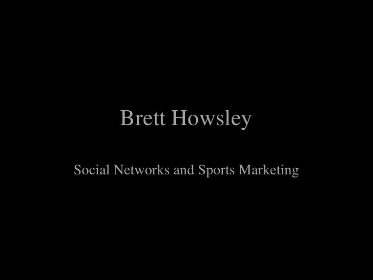 Brett HowsleySocial Networks and Sports Marketing