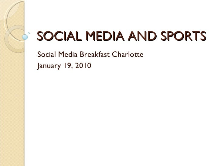 SOCIAL MEDIA AND SPORTS Social Media Breakfast Charlotte January 19, 2010