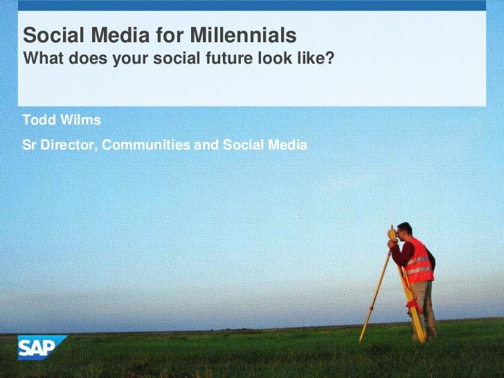Social Media for MillennialsWhat does your social future look like?Todd WilmsSr Director, Communities and Social Media