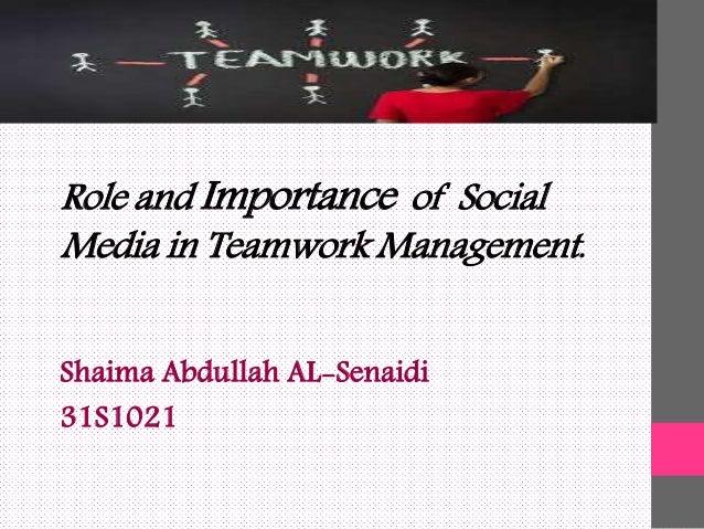 Role and Importance of Social Media in Teamwork Management. Shaima Abdullah AL-Senaidi 31S1021