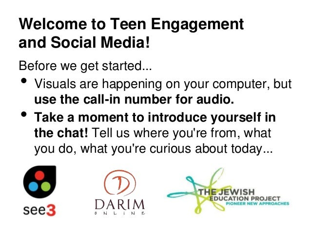 Welcome to Teen Engagementand Social Media!Before we get started...• Visuals are happening on your computer, but  use the ...