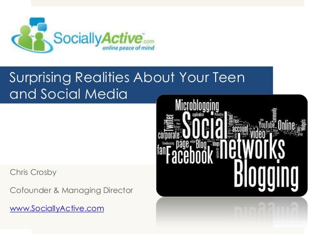 Surprising Realities About Your Teenand Social MediaChris CrosbyCofounder & Managing Directorwww.SociallyActive.com