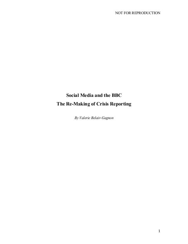 NOT FOR REPRODUCTION 	    1	    Social Media and the BBC The Re-Making of Crisis Reporting By Valerie Belair-Gagnon